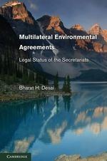 Multilateral Environmental Agreements : Legal Status of the Secretariats - Bharat H. Desai
