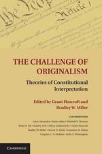The Challenge of Originalism : Theories of Constitutional Interpretation