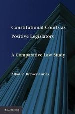Constitutional Courts as Positive Legislators : A Comparative Law Study - Allan R. Brewer-Carias
