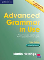 Advanced Grammar in Use Book without Answers : A Reference and Practical Book for Advanced Learners of English, without Answers - Martin Hewings