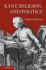 Kant, Religion, and Politics : Animal Rights in a Nonideal World - James DiCenso