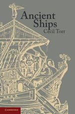 Ancient Ships : The Extraordinary Stories of Those Who Survived - Cecil Torr