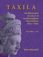 Taxila 3 Volume Set : An Illustrated Account of Archaeological Excavations - John Marshall