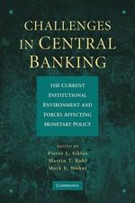Challenges in Central Banking : The Current Institutional Environment and Forces Affecting Monetary Policy