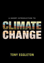 A Short Introduction to Climate Change - Tony Eggleton