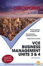Cambridge Checkpoints VCE Business Management Units 3 and 4 2013 : Cambridge Checkpoints - Alan Wharton
