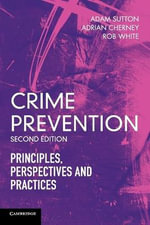 Crime Prevention : Principles, Perspectives and Practices - Adam Sutton