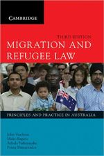 Migration and Refugee Law : Principles and Practice in Australia - John Vrachnas