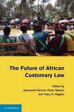 The Future of African Customary Law : The Philosophy of Law Meets the Philosophy of Tech...