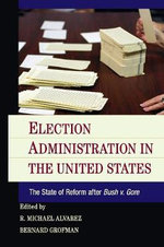 Election Administration in the United States : The State of Reform After Bush V. Gore