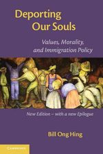 Deporting Our Souls : Values, Morality, and Immigration Policy - Bill Ong Hing