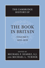 The Cambridge History of the Book in Britain : Volume 5, 1695-1830