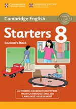 Cambridge English Young Learners 8 Starters : Authentic Examination Papers from Cambridge English Language Assessment - Cambridge ESOL