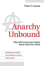 Anarchy Unbound : Why Self-Governance Works Better Than You Think - Peter T. Leeson