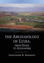 The Archaeology of Lydia, from Gyges to Alexander - Christopher H. Roosevelt
