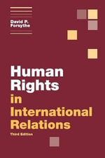 Human Rights in International Relations : Themes in International Relations - David P. Forsythe
