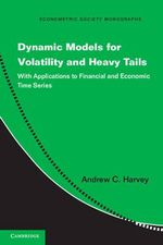 Dynamic Models for Volatility and Heavy Tails : with Applications to Financial and Economic Time Series - Andrew C. Harvey
