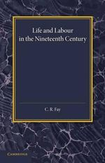 Life and Labour in the Nineteenth Century - C. R. Fay