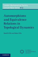 Automorphisms and Equivalence Relations in Topological Dynamics : London Mathematical Society Lecture Note Series - David B. Ellis