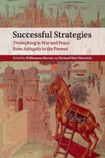 Successful Strategies : Triumphing in War and Peace from Antiquity to the Present