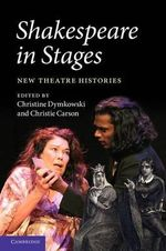 Shakespeare in Stages : New Theatre Histories