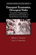 Emergent Economies, Divergent Paths : Economic Organization and International Trade in South Korea and Taiwan - Robert C. Feenstra