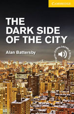 The Dark Side of the City Level 2 Elementary/Lower Intermediate : Cambridge English Readers - Alan Battersby