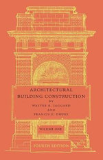 Architectural Building Construction: Volume 1: Volume 1 : A Text Book for the Architectural and Building Student - Walter R. Jaggard