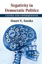 Negativity in Democratic Politics : Causes and Consequences - Stuart N. Soroka