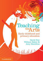 Teaching the Arts : Early Childhood and Primary Education - David Roy