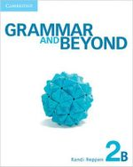 Grammar and Beyond Level 2 Student's Book B, Workbook B, and Writing Skills Interactive Pack - Randi Reppen
