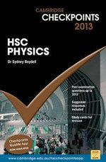 Cambridge Checkpoints HSC Physics 2013 : Cambridge Checkpoints - Sydney Boydell