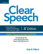 Clear Speech Teacher's Resource and Assessment Book : Pronunciation and Listening Comprehension in North American English - Judy B. Gilbert