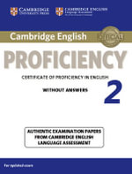 Cambridge English Proficiency 2 Student's Book Without Answers : Authentic Examination Papers from Cambridge English Language Assessment - University Of Cambridge Local Examinations Syndicate