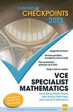 Cambridge Checkpoints 2013 VCE Specialist Mathematics  : Cambridge Checkpoints - Neil Duncan
