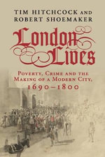 London Lives : Poverty, Crime and the Making of a Modern City, 1690-1800 - Tim Hitchcock