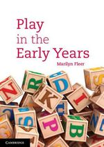 Play in the Early Years : Educating Creative and Entrepreneurial Students - Marilyn Fleer