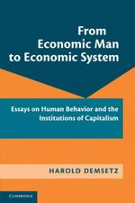 From Economic Man to Economic System : Essays on Human Behavior and the Institutions of Capitalism - Harold Demsetz