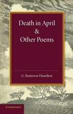 Death in April and Other Poems - Sir George Rostrevor Hamilton