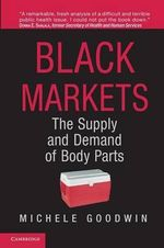 Black Markets : The Supply and Demand of Body Parts - Michele Goodwin