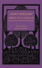 Saint Bernard Abbot of Clairvaux : Selections from His Writings - Saint Bernard