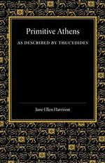 Primitive Athens as Described by Thucydides - Jane Ellen Harrison