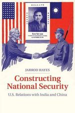 Constructing National Security : U.S. Relations with India and China - Jarrod Hayes