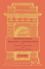 Architectural Building Construction: Volume 3: Volume 3 : A Text Book for the Architectural and Building Student - Walter R. Jaggard