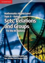 Mathematics Higher Level for the IB Diploma Option Topic 8 Sets, Relations and Groups - Paul Fannon