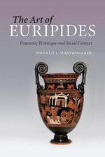 The Art of Euripides : Dramatic Technique and Social Context - Donald J. Mastronarde