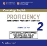 Cambridge English Proficiency 2 Audio Cds (2) : Authentic Examination Papers from Cambridge English Language Assessment - University Of Cambridge Local Examinations Syndicate