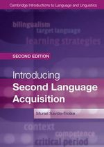Introducing Second Language Acquisition : Cambridge Introductions to Language and Linguistics - Muriel Saville-Troike