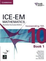 ICE-EM Mathematics Australian Curriculum Edition Year 10 Incorporating 10A Book 1 : Book 1 - Peter Brown
