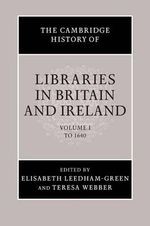 The Cambridge History of Libraries in Britain and Ireland : Volume 1